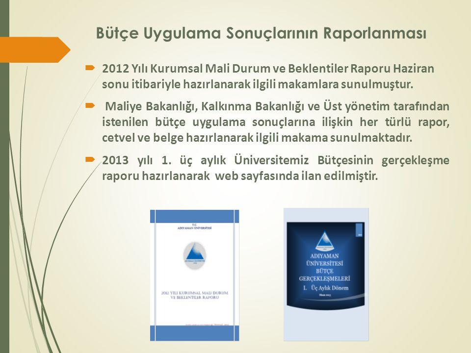 Bütçe Uygulama Sonuçlarının Raporlanması  2012 Yılı Kurumsal Mali Durum ve Beklentiler Raporu Haziran sonu itibariyle hazırlanarak ilgili makamlara sunulmuştur.