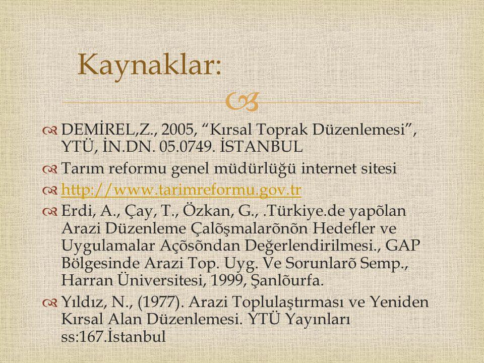 """  DEMİREL,Z., 2005, """"Kırsal Toprak Düzenlemesi"""", YTÜ, İN.DN. 05.0749. İSTANBUL  Tarım reformu genel müdürlüğü internet sitesi  http://www.tarimref"""