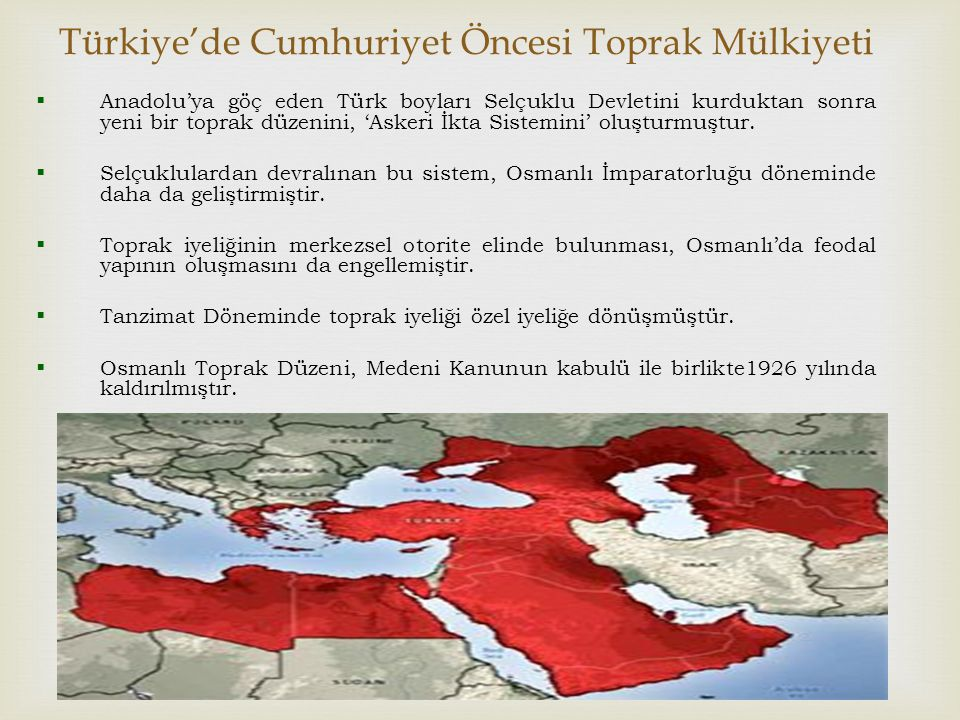 Türkiye'de Cumhuriyet Öncesi Toprak Mülkiyeti  Anadolu'ya göç eden Türk boyları Selçuklu Devletini kurduktan sonra yeni bir toprak düzenini, 'Askeri