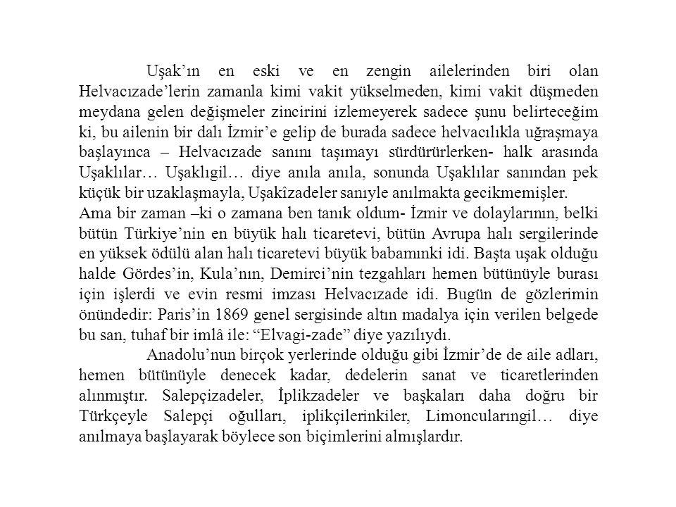 Uşak'ın en eski ve en zengin ailelerinden biri olan Helvacızade'lerin zamanla kimi vakit yükselmeden, kimi vakit düşmeden meydana gelen değişmeler zin