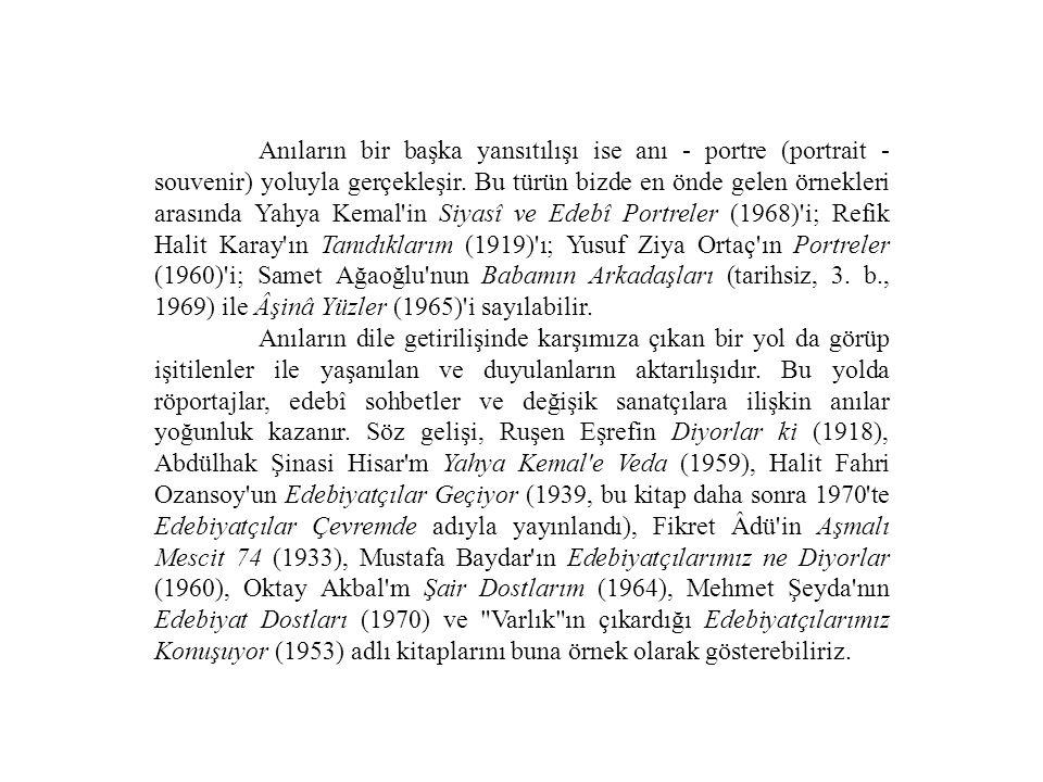 Anıların bir başka yansıtılışı ise anı - portre (portrait - souvenir) yoluyla gerçekleşir. Bu türün bizde en önde gelen örnekleri arasında Yahya Kemal