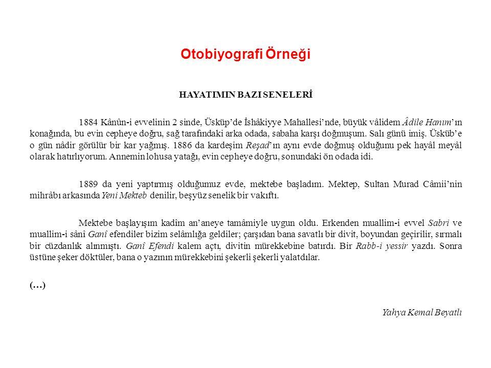 Otobiyografi Örneği HAYATIMIN BAZI SENELERİ 1884 Kânûn-i evvelinin 2 sinde, Üsküp'de İshâkiyye Mahallesi'nde, büyük vâlidem Âdile Hanım'ın konağında,