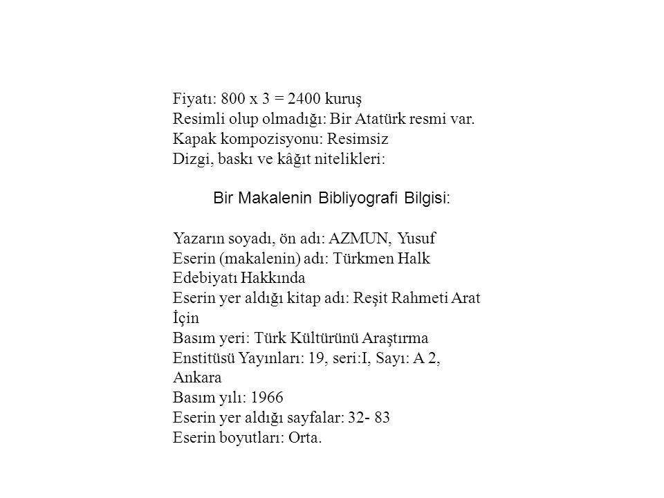 Fiyatı: 800 x 3 = 2400 kuruş Resimli olup olmadığı: Bir Atatürk resmi var. Kapak kompozisyonu: Resimsiz Dizgi, baskı ve kâğıt nitelikleri: Bir Makalen