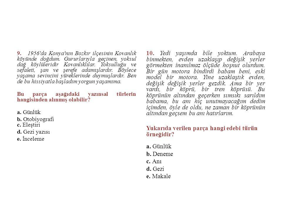 9. 1956'da Konya'nın Bozkır ilçesinin Kovanlık köyünde doğdum. Gururlarıyla geçinen, yoksul dağ köylüleridir Kovanlıklılar. Yoksulluğu ve sefaleti, şa