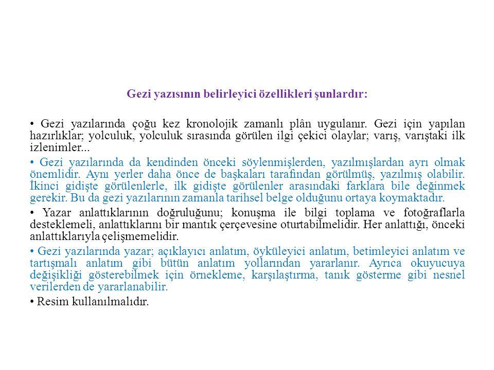 Gezi yazısının belirleyici özellikleri şunlardır: Gezi yazılarında çoğu kez kronolojik zamanlı plân uygulanır. Gezi için yapılan hazırlıklar; yolculuk
