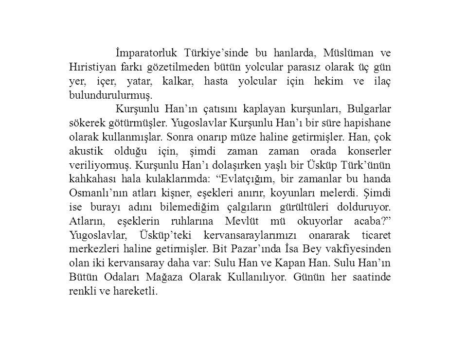 İmparatorluk Türkiye'sinde bu hanlarda, Müslüman ve Hıristiyan farkı gözetilmeden bütün yolcular parasız olarak üç gün yer, içer, yatar, kalkar, hasta
