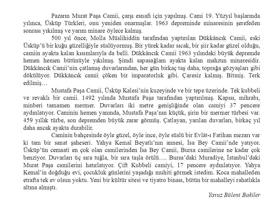 Pazarın Murat Paşa Camii, çarşı esnafı için yapılmış. Cami 19. Yüzyıl başlarında yılınca, Üsküp Türkleri, onu yeniden onarmışlar. 1963 depreminde mina