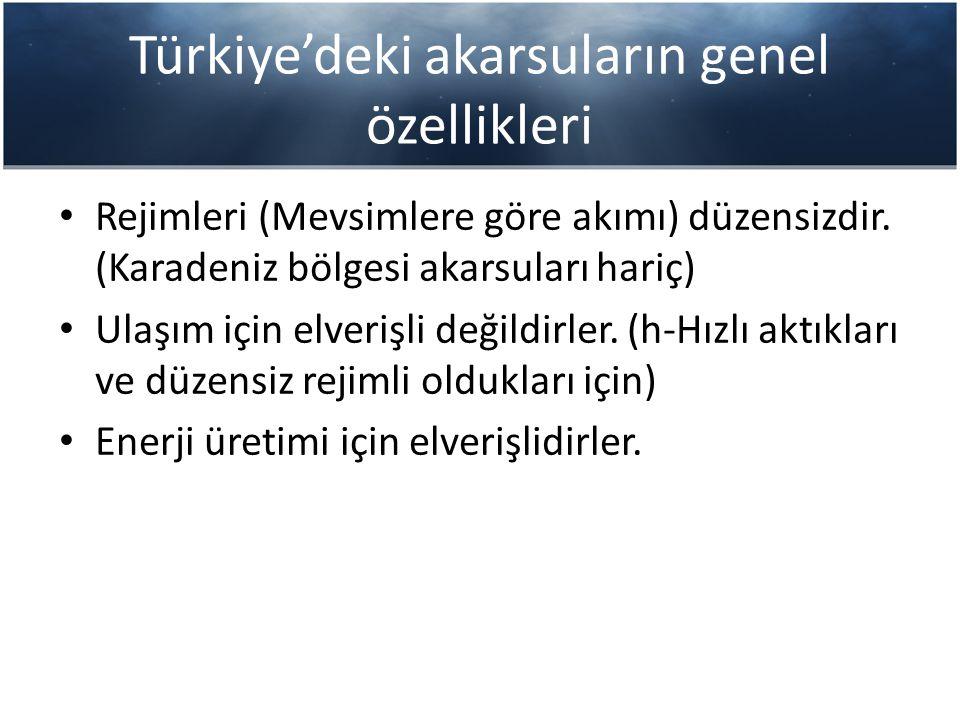 Türkiye'deki akarsuların genel özellikleri Rejimleri (Mevsimlere göre akımı) düzensizdir. (Karadeniz bölgesi akarsuları hariç) Ulaşım için elverişli d