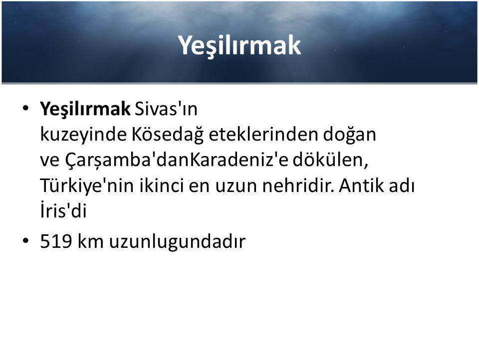 Yeşilırmak Yeşilırmak Sivas'ın kuzeyinde Kösedağ eteklerinden doğan ve Çarșamba'danKaradeniz'e dökülen, Türkiye'nin ikinci en uzun nehridir. Antik adı
