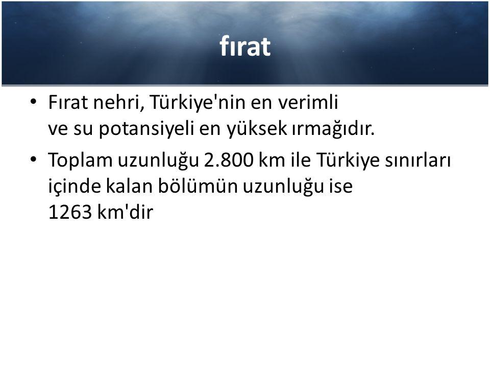 fırat Fırat nehri, Türkiye'nin en verimli ve su potansiyeli en yüksek ırmağıdır. Toplam uzunluğu 2.800 km ile Türkiye sınırları içinde kalan bölümün u