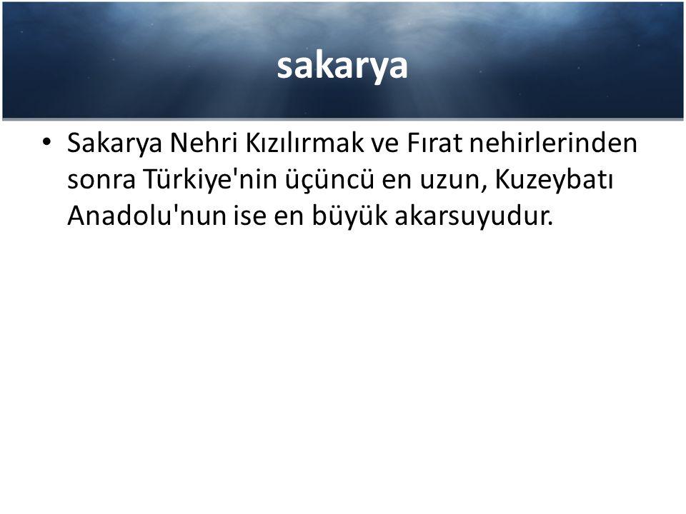 sakarya Sakarya Nehri Kızılırmak ve Fırat nehirlerinden sonra Türkiye'nin üçüncü en uzun, Kuzeybatı Anadolu'nun ise en büyük akarsuyudur.