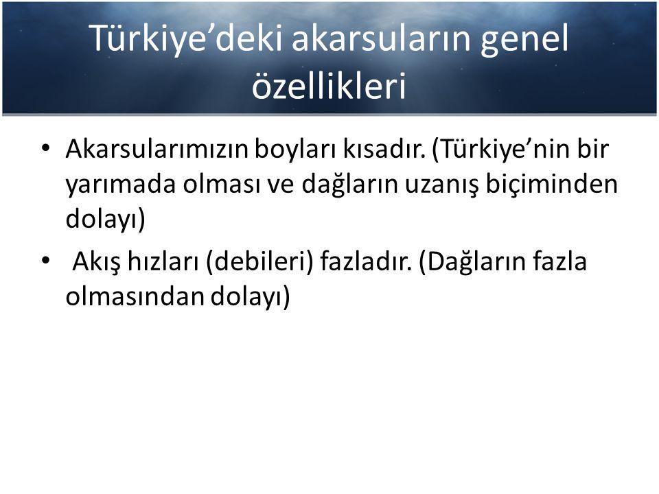 Türkiye'deki akarsuların genel özellikleri Akarsularımızın boyları kısadır. (Türkiye'nin bir yarımada olması ve dağların uzanış biçiminden dolayı) Akı