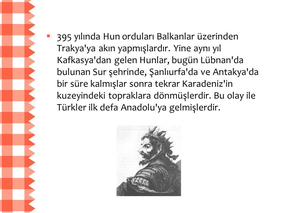  395 yılında Hun orduları Balkanlar üzerinden Trakya'ya akın yapmışlardır. Yine aynı yıl Kafkasya'dan gelen Hunlar, bugün Lübnan'da bulunan Sur şehri