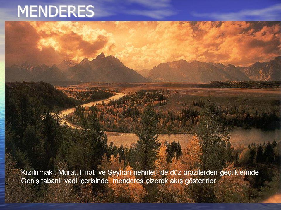 MENDERES Kızılırmak, Murat, Fırat ve Seyhan nehirleri de düz arazilerden geçtiklerinde Geniş tabanlı vadi içerisinde menderes çizerek akış gösterirler