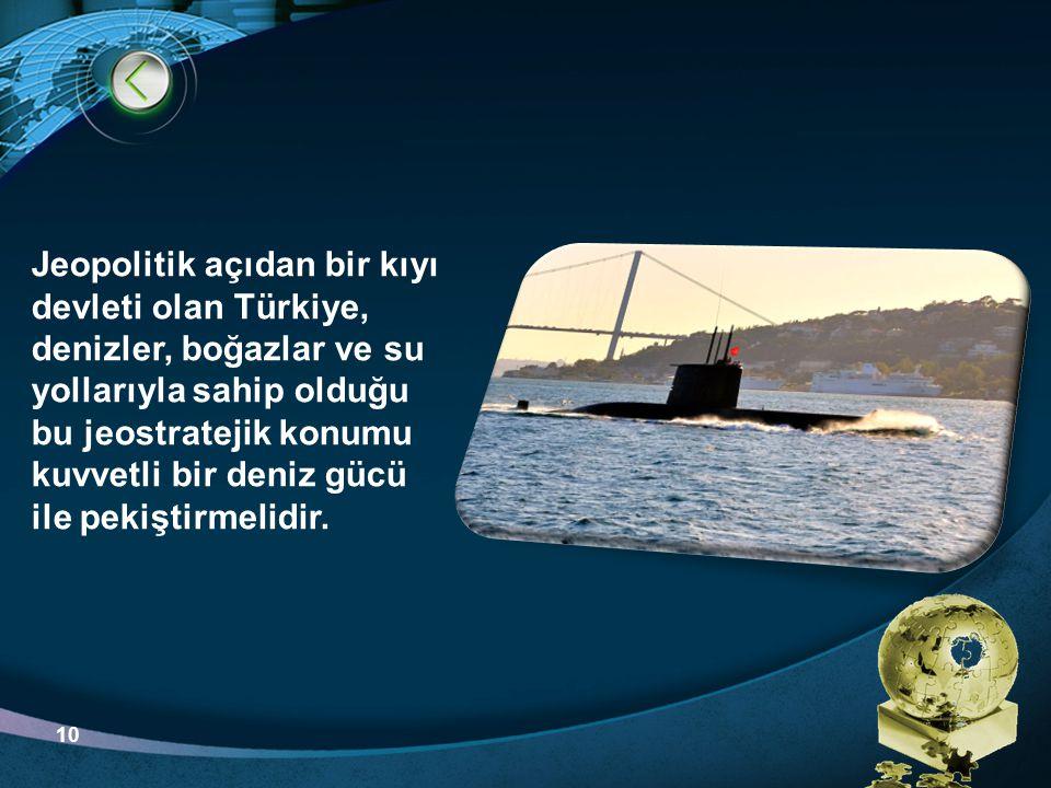 LOGO Jeopolitik açıdan bir kıyı devleti olan Türkiye, denizler, boğazlar ve su yollarıyla sahip olduğu bu jeostratejik konumu kuvvetli bir deniz gücü