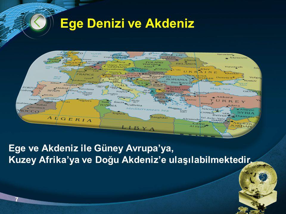 LOGO Ege Denizi ve Akdeniz Ege ve Akdeniz ile Güney Avrupa'ya, Kuzey Afrika'ya ve Doğu Akdeniz'e ulaşılabilmektedir. 7
