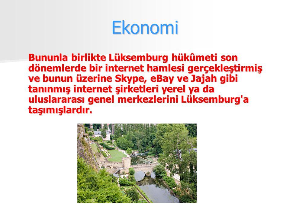 Ekonomi Bununla birlikte Lüksemburg hükûmeti son dönemlerde bir internet hamlesi gerçekleştirmiş ve bunun üzerine Skype, eBay ve Jajah gibi tanınmış internet şirketleri yerel ya da uluslararası genel merkezlerini Lüksemburg a taşımışlardır.