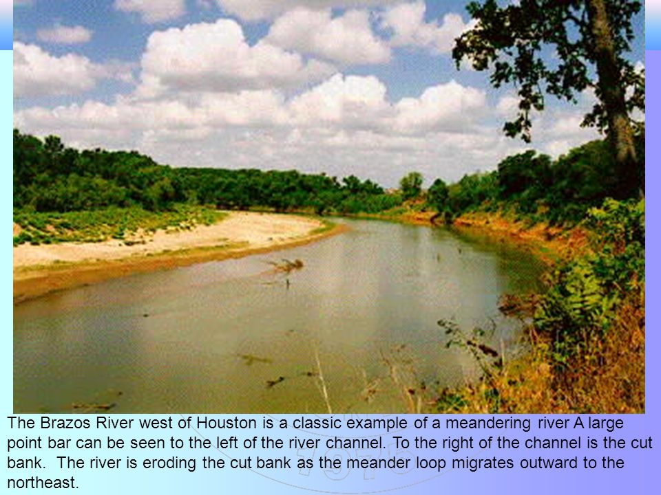The Brazos River west of Houston is a classic example of a meandering river A large point bar can be seen to the left of the river channel.