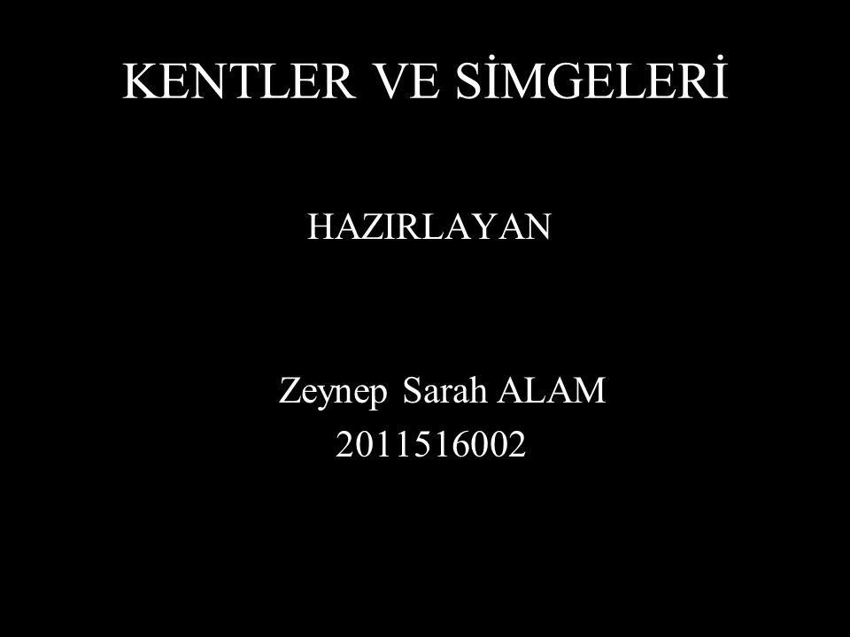 KENTLER VE SİMGELERİ HAZIRLAYAN Zeynep Sarah ALAM 2011516002