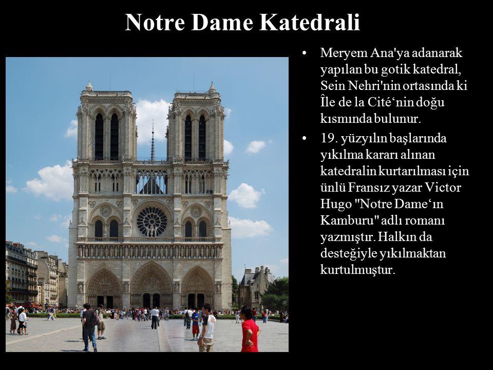 Notre Dame Katedrali Meryem Ana'ya adanarak yapılan bu gotik katedral, Sein Nehri'nin ortasında ki Île de la Cité'nin doğu kısmında bulunur. 19. yüzyı