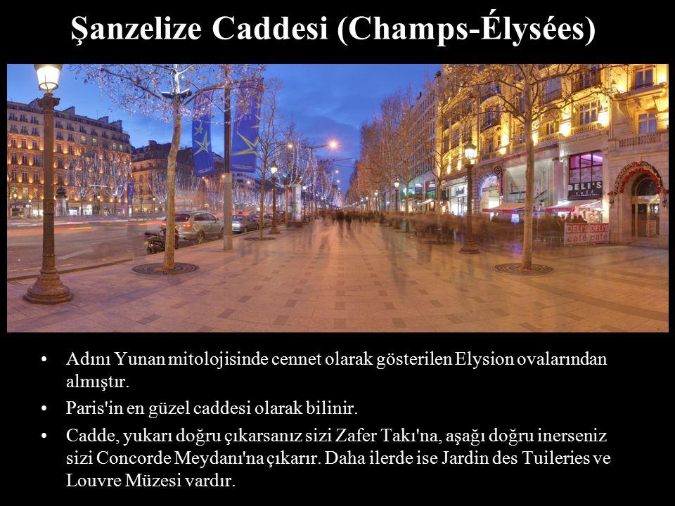 Şanzelize Caddesi (Champs-Élysées) Adını Yunan mitolojisinde cennet olarak gösterilen Elysion ovalarından almıştır. Paris'in en güzel caddesi olarak b