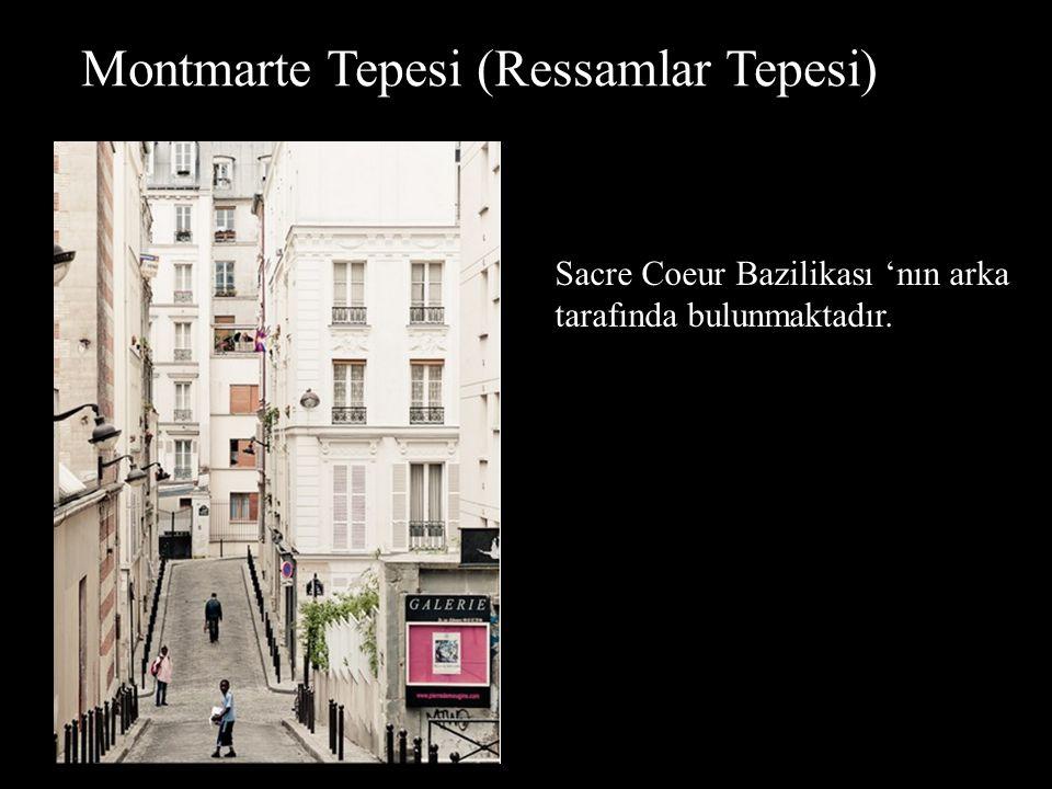 Montmarte Tepesi (Ressamlar Tepesi) Sacre Coeur Bazilikası 'nın arka tarafında bulunmaktadır.