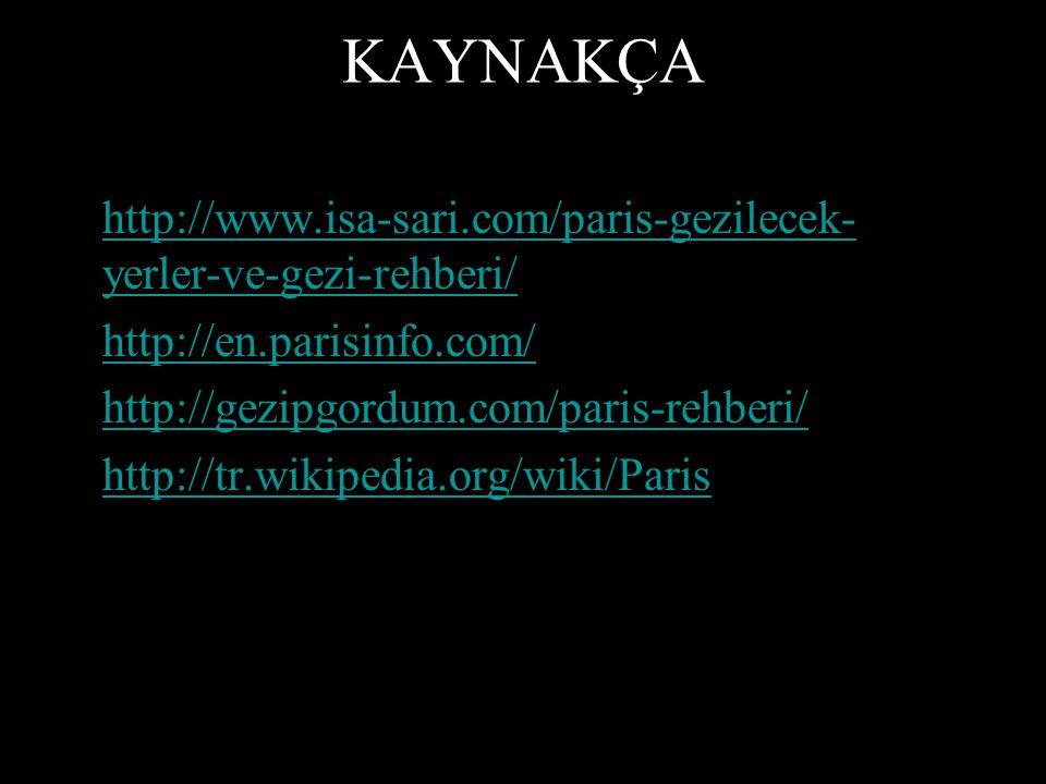 KAYNAKÇA http://www.isa-sari.com/paris-gezilecek- yerler-ve-gezi-rehberi/http://www.isa-sari.com/paris-gezilecek- yerler-ve-gezi-rehberi/ http://en.pa