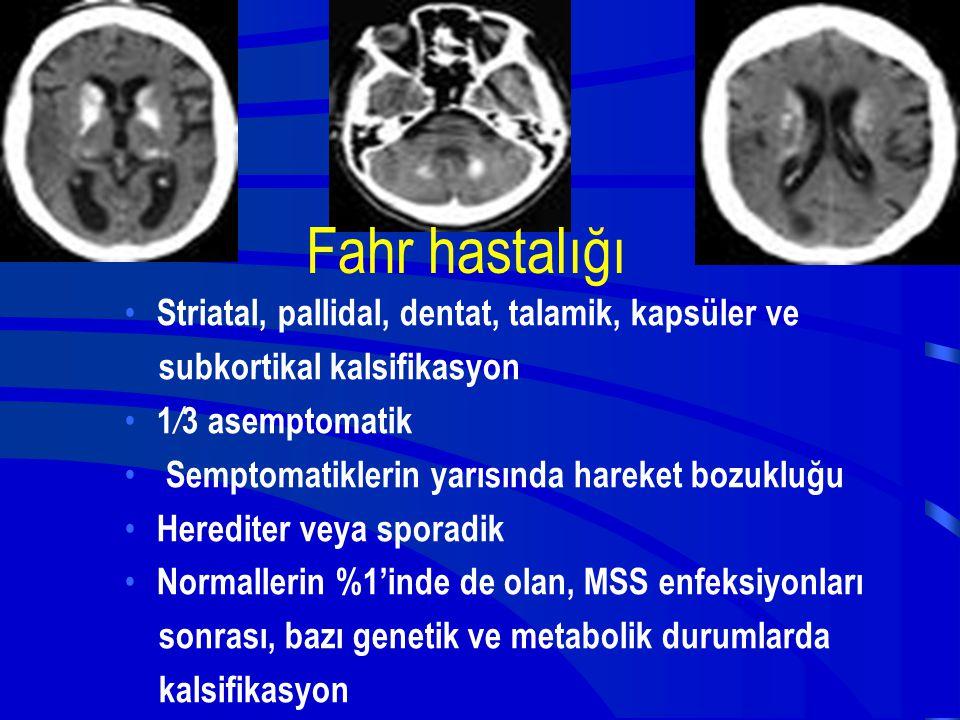 Striatal, pallidal, dentat, talamik, kapsüler ve subkortikal kalsifikasyon 1 / 3 asemptomatik Semptomatiklerin yarısında hareket bozukluğu Herediter v