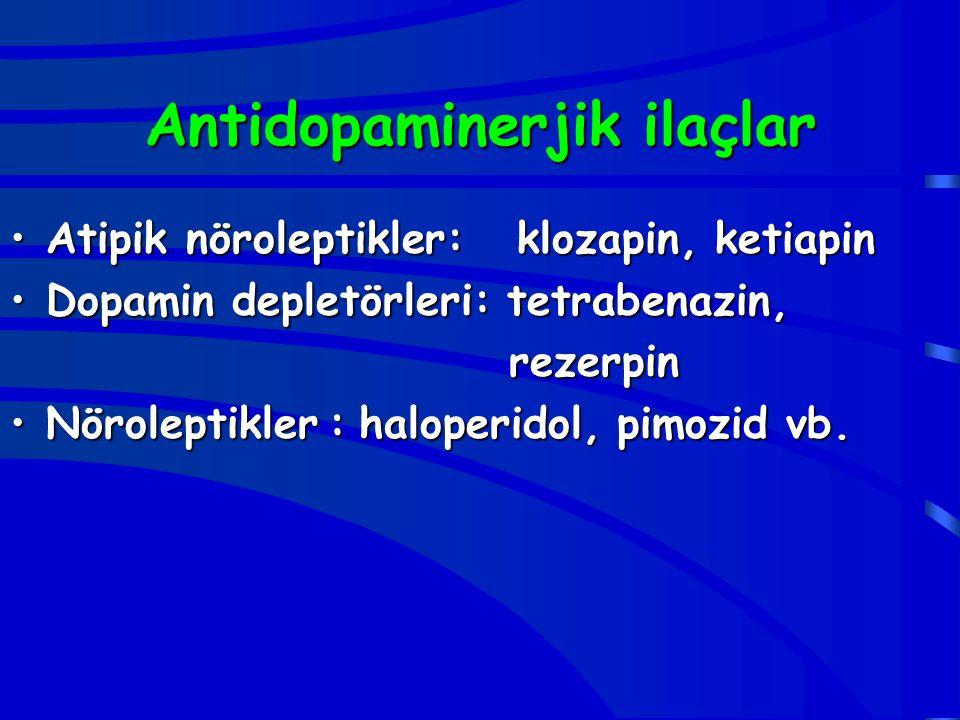 Antidopaminerjik ilaçlar Atipik nöroleptikler: klozapin, ketiapinAtipik nöroleptikler: klozapin, ketiapin Dopamin depletörleri: tetrabenazin,Dopamin d