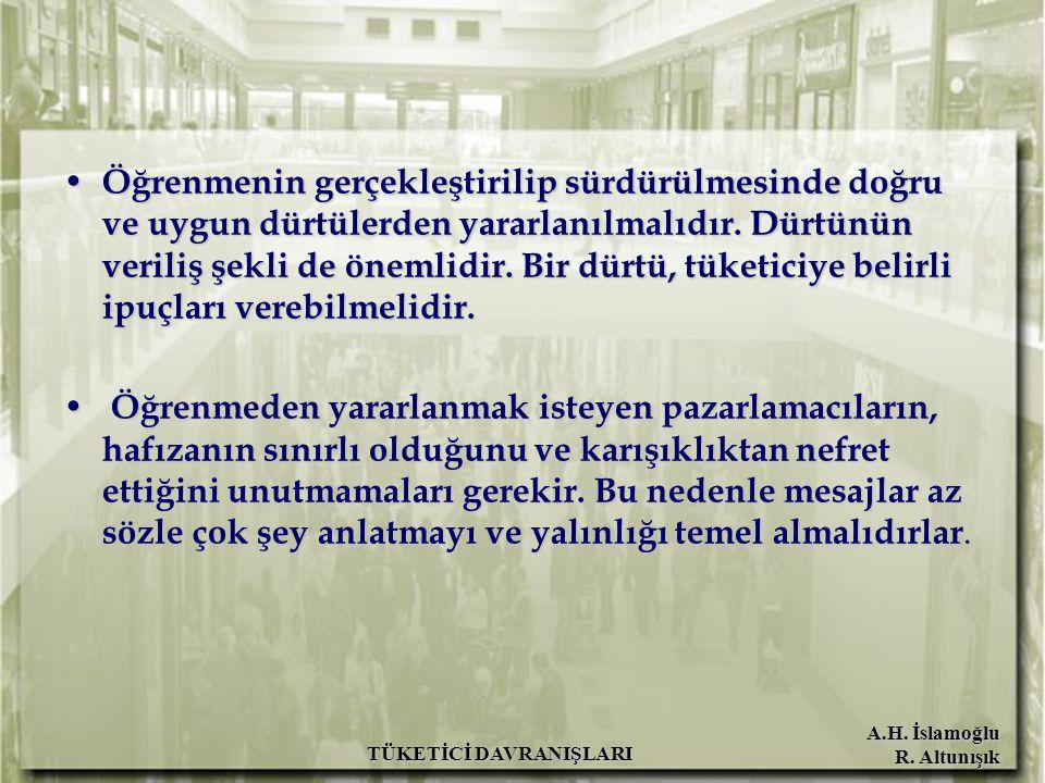 A.H. İslamoğlu R. Altunışık TÜKETİCİ DAVRANIŞLARI Öğrenmenin gerçekleştirilip sürdürülmesinde doğru ve uygun dürtülerden yararlanılmalıdır. Dürtünün v