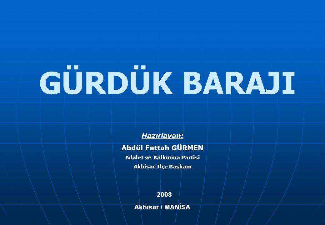 Akhisar / MANİSA 2008 GÜRDÜK BARAJI Hazırlayan: Abdül Fettah GÜRMEN Adalet ve Kalkınma Partisi Akhisar İlçe Başkanı