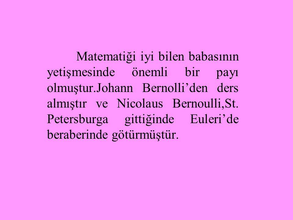 Matematiği iyi bilen babasının yetişmesinde önemli bir payı olmuştur.Johann Bernolli'den ders almıştır ve Nicolaus Bernoulli,St.