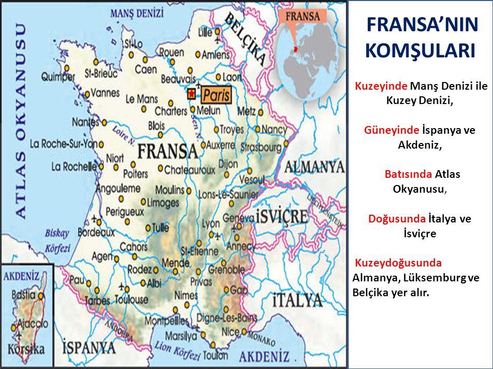 FRANSA'NIN KOMŞULARI Kuzeyinde Manş Denizi ile Kuzey Denizi, Güneyinde İspanya ve Akdeniz,, Batısında Atlas Okyanusu, Doğusunda İtalya ve İsviçre Kuze