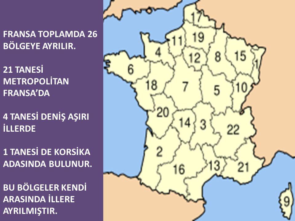 FRANSA TOPLAMDA 26 BÖLGEYE AYRILIR. 21 TANESİ METROPOLİTAN FRANSA'DA 4 TANESİ DENİŞ AŞIRI İLLERDE 1 TANESİ DE KORSİKA ADASINDA BULUNUR. BU BÖLGELER KE