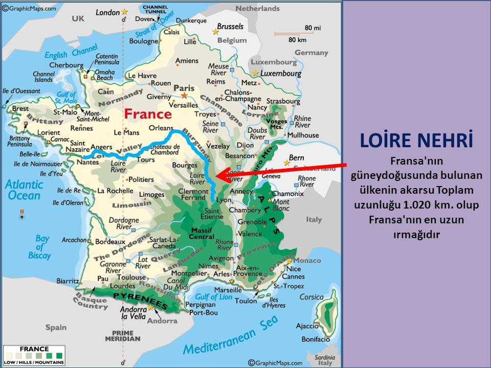 LOİRE NEHRİ Fransa'nın güneydoğusunda bulunan ülkenin akarsu Toplam uzunluğu 1.020 km. olup Fransa'nın en uzun ırmağıdır