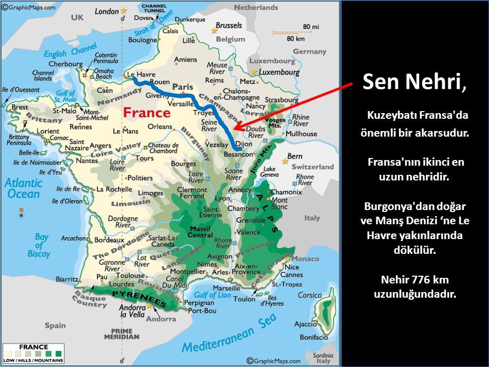 Sen Nehri, Kuzeybatı Fransa'da önemli bir akarsudur. Fransa'nın ikinci en uzun nehridir. Burgonya'dan doğar ve Manş Denizi 'ne Le Havre yakınlarında d