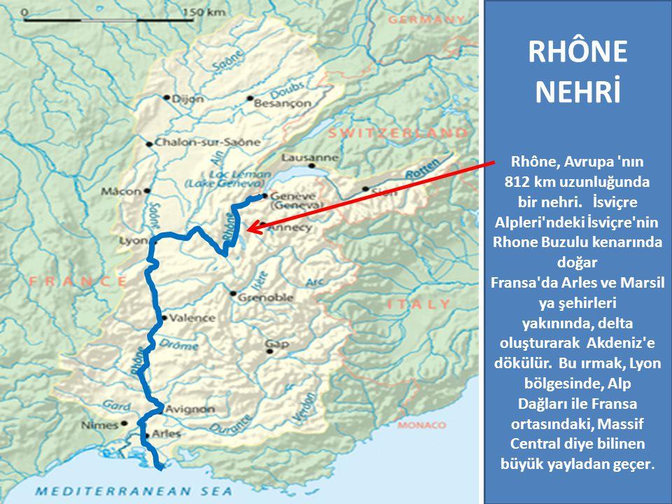RHÔNE NEHRİ Rhône, Avrupa 'nın 812 km uzunluğunda bir nehri. İsviçre Alpleri'ndeki İsviçre'nin Rhone Buzulu kenarında doğar Fransa'da Arles ve Marsil