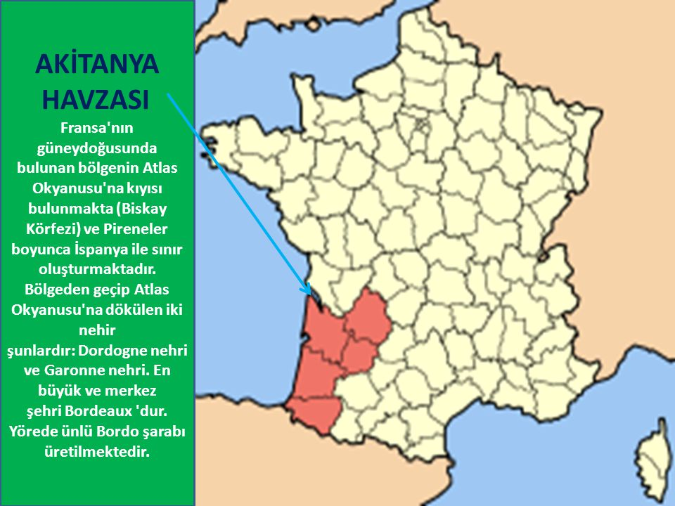AKİTANYA HAVZASI Fransa'nın güneydoğusunda bulunan bölgenin Atlas Okyanusu'na kıyısı bulunmakta (Biskay Körfezi) ve Pireneler boyunca İspanya ile sını