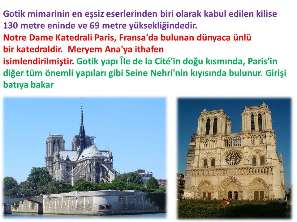 Gotik mimarinin en eşsiz eserlerinden biri olarak kabul edilen kilise 130 metre eninde ve 69 metre yüksekliğindedir. Notre Dame Katedrali Paris, Frans