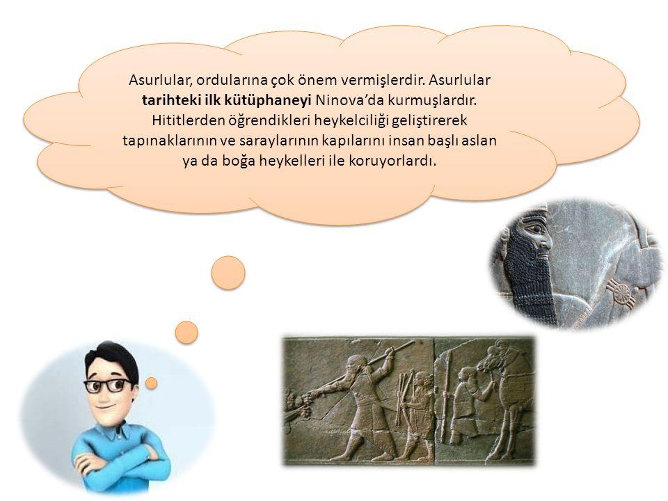 Asurlular, ordularına çok önem vermişlerdir. Asurlular tarihteki ilk kütüphaneyi Ninova'da kurmuşlardır. Hititlerden öğrendikleri heykelciliği gelişti