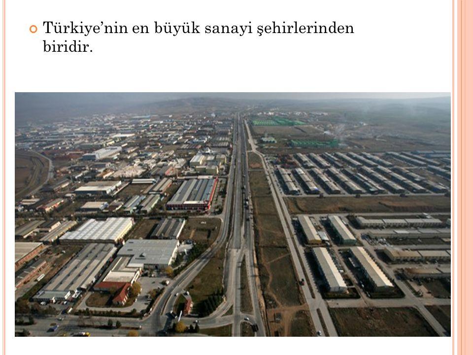 Türkiye'nin en büyük sanayi şehirlerinden biridir.