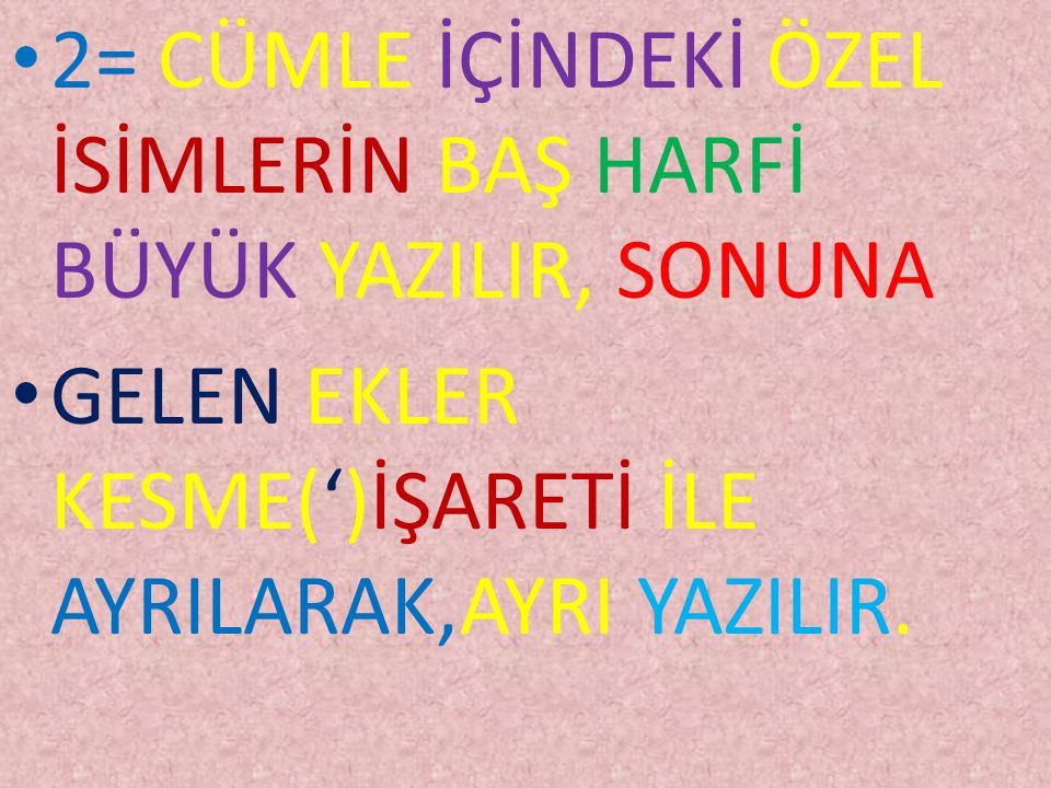 ÖZEL İSMİN ÖZELLİKLERİ 1= ÖZEL İSİMLERİN BAŞ HARFİ DEVAMLI BÜYÜK YAZILIR. ÖR. Ahmet, Ankara,Malatya Elif, Yeşilköy,Karabaş GİBİ
