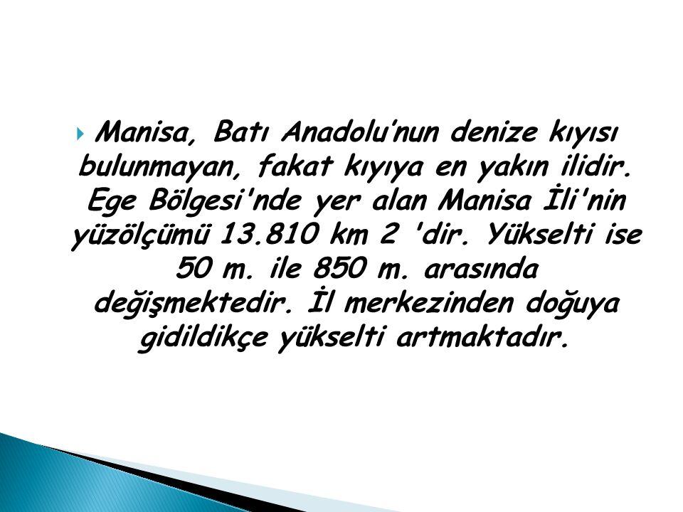  Manisa, Batı Anadolu'nun denize kıyısı bulunmayan, fakat kıyıya en yakın ilidir. Ege Bölgesi'nde yer alan Manisa İli'nin yüzölçümü 13.810 km 2 'dir.
