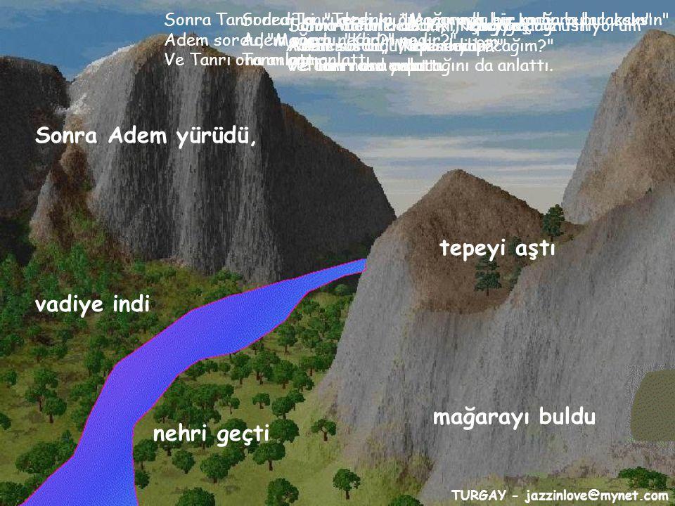 TURGAY - jazzinlove@mynet.com Tanrı Adem'e dedi ki,