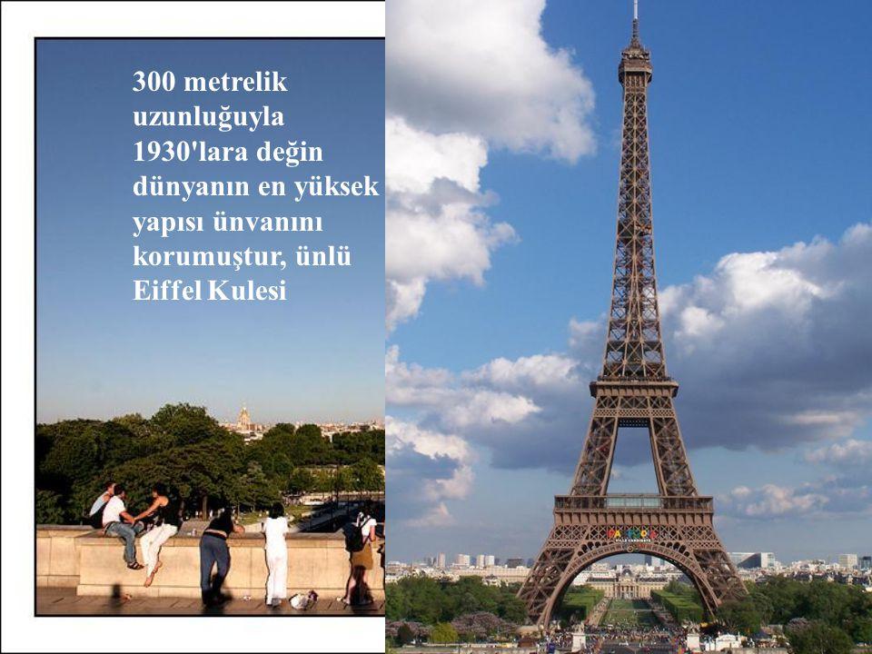 300 metrelik uzunluğuyla 1930 lara değin dünyanın en yüksek yapısı ünvanını korumuştur, ünlü Eiffel Kulesi