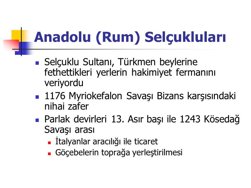 Anadolu (Rum) Selçukluları Selçuklu Sultanı, Türkmen beylerine fethettikleri yerlerin hakimiyet fermanını veriyordu 1176 Myriokefalon Savaşı Bizans ka