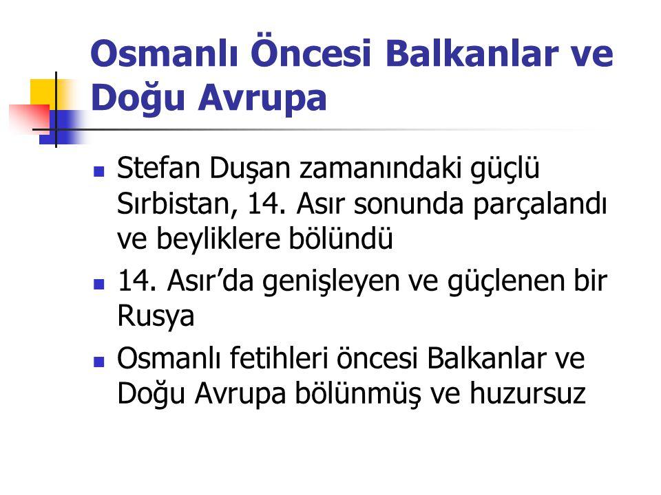Osmanlı Öncesi Balkanlar ve Doğu Avrupa Stefan Duşan zamanındaki güçlü Sırbistan, 14. Asır sonunda parçalandı ve beyliklere bölündü 14. Asır'da genişl