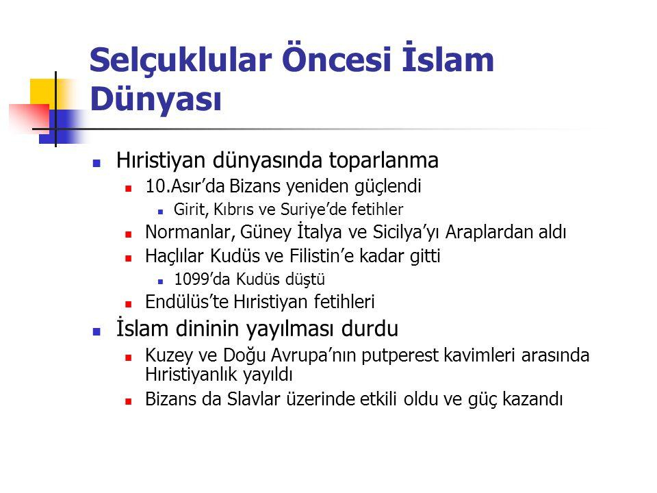 Selçuklular Öncesi İslam Dünyası Hıristiyan dünyasında toparlanma 10.Asır'da Bizans yeniden güçlendi Girit, Kıbrıs ve Suriye'de fetihler Normanlar, Gü