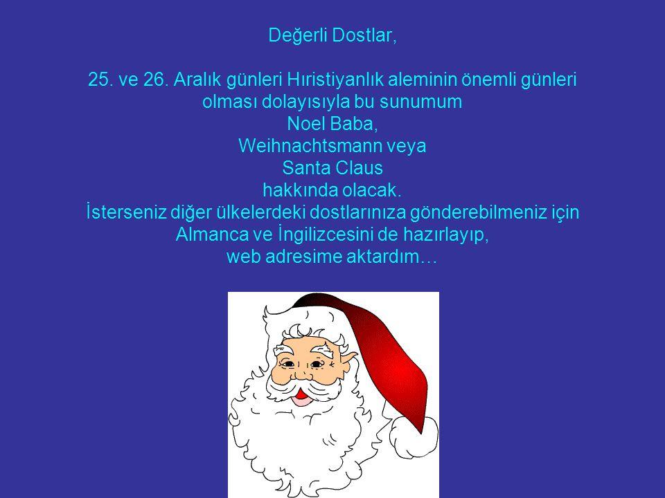Değerli Dostlar, 25. ve 26. Aralık günleri Hıristiyanlık aleminin önemli günleri olması dolayısıyla bu sunumum Noel Baba, Weihnachtsmann veya Santa Cl
