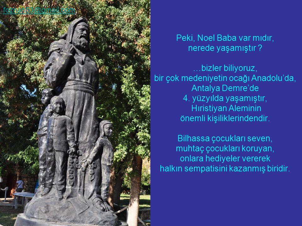 Peki, Noel Baba var mıdır, nerede yaşamıştır ? …bizler biliyoruz, bir çok medeniyetin ocağı Anadolu'da, Antalya Demre'de 4. yüzyılda yaşamıştır, Hıris